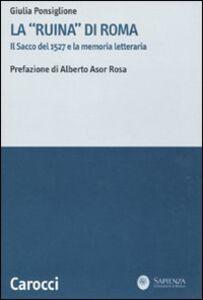 Libro La «ruina» di Roma. Il sacco del 1527 e la memoria letteraria Giulia Ponsiglione