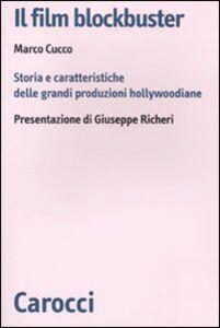 Foto Cover di Il film blockbuster. Storia e caratteristiche delle grandi produzioni hollywoodiane, Libro di Marco Cucco, edito da Carocci