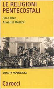 Foto Cover di Le religioni pentecostali, Libro di Enzo Pace,Annalisa Butticci, edito da Carocci