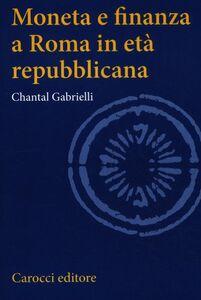 Libro Moneta e finanza a Roma in età repubblicana Chantal Gabrielli