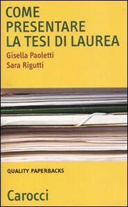 Foto Cover di Come presentare la tesi di laurea, Libro di Gisella Paoletti,Sara Rigutti, edito da Carocci