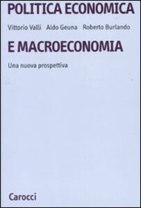 Libro Politica economica e macroeconomia. Una nuova prospettiva Roberto Burlando , Aldo Geuna , Vittorio Valli
