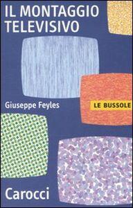 Foto Cover di Il montaggio televisivo, Libro di Giuseppe Feyles, edito da Carocci