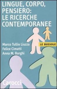Libro Lingue, corpo, pensiero: le ricerche contemporanee Marco T. Liuzza , Felice Cimatti , Anna M. Borghi