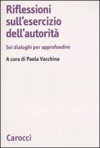 Foto Cover di Riflessioni sull'esercizio dell'autorità. Sei dialoghi per approfondire, Libro di  edito da Carocci