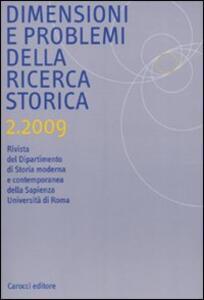 Dimensioni e problemi della ricerca storica. Rivista del Dipartimento di storia moderna e contemporanea dell'Università degli studi di Roma «La Sapienza» (2009). Vol. 2