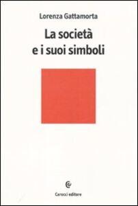 Libro La società e i suoi simboli Lorenza Gattamorta