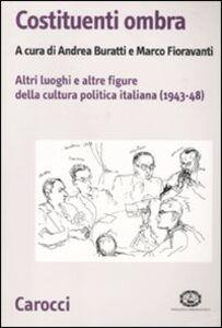 Libro Costituenti ombra. Altri luoghi e altre figure della politica italiana (1943-1948)