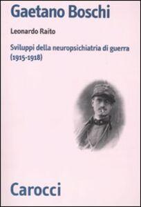 Foto Cover di Gaetano Boschi. Sviluppi della neuropsichiatria di guerra (1915-18), Libro di Leonardo Raito, edito da Carocci