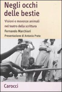 Libro Negli occhi delle bestie. Visioni e movenze animali nel teatro della scrittura Fernando Marchiori