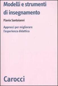 Foto Cover di Modelli e strumenti di insegnamento. Approcci per migliorare l'esperienza didattica, Libro di Flavia Santoianni, edito da Carocci