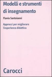Libro Modelli e strumenti di insegnamento. Approcci per migliorare l'esperienza didattica Flavia Santoianni
