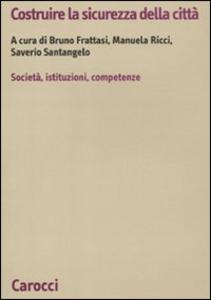 Libro Costruire la sicurezza della città. società, istituzioni, competenze