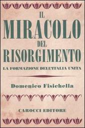 Il miracolo del Risorgimento. La formazione dell'Italia unita