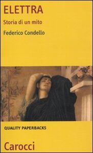 Libro Elettra. Storia di un mito Federico Condello