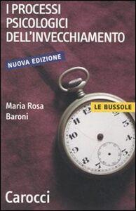 Foto Cover di I processi psicologici dell'invecchiamento, Libro di M. Rosa Baroni, edito da Carocci
