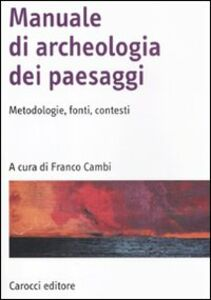 Libro Manuale di archeologia dei paesaggi. Metodologie, fonti, contesti