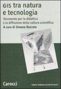 Libro GIS tra natura e tecnologia. Strumento per la didattica e la diffusione della cultura scientifica