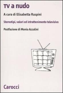 Fondazionesergioperlamusica.it Tv a nudo. Stereotipi, valori ed intrattenimento televisivo Image