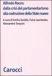 Libro Alfredo Rocco: dalla crisi del parlamentarismo alla costituzione dello Stato nuovo