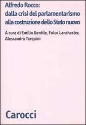 Alfredo Rocco: dalla crisi del parlamentarismo alla costituzione dello Stato nuovo