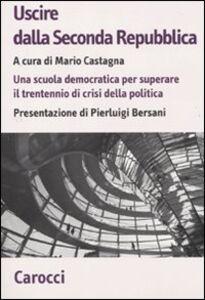 Libro Uscire dalla Seconda Repubblica. Una scuola democratica per superare il trentennio di crisi della politica