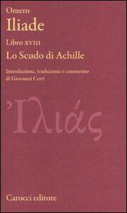 Libro Iliade. Libro XVIII. Lo scudo di Achille. Testo greco a fronte Omero