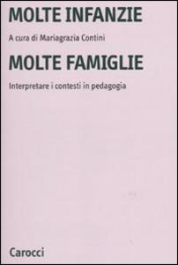 Libro Molte infanzie molte famiglie. Interpretare i contesti in pedagogia