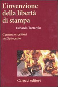 Libro L' invenzione della libertà di stampa. Censura e scrittori nel Settecento Edoardo Tortarolo