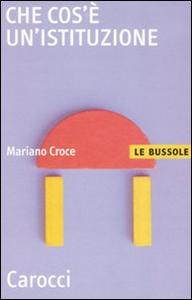 Libro Che cos'è un'istituzione Mariano Croce