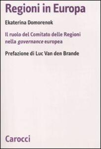 Libro Regioni in Europa. Il ruolo del Comitato delle Regioni nella governance europea Ekaterina Domorenok