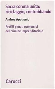 Foto Cover di Sacra corona unita: riciclaggio, contrabbando. Profili penali economici del crimine imprenditoriale, Libro di Andrea Apollonio, edito da Carocci