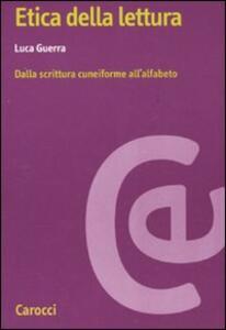 Etica della lettura. Dalla scrittura cuneiforme all'alfabeto