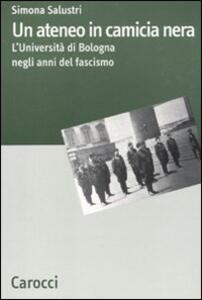 Un ateneo in camicia nera. L'Università di Bologna nel ventennio fascista