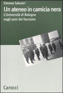 Foto Cover di Un ateneo in camicia nera. L'Università di Bologna nel ventennio fascista, Libro di Simona Salustri, edito da Carocci