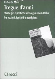 Tregue darmi. Strategie e pratiche della guerra in Italia fra nazisti, fascisti e partigiani.pdf