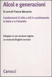 Libro Alcol e generazioni. Cambiamenti di stile e stili in cambiamento in Italia e in Finlandia. Con CD-ROM