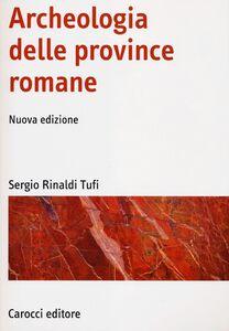 Foto Cover di Archeologia delle province romane, Libro di Sergio Rinaldi Tufi, edito da Carocci