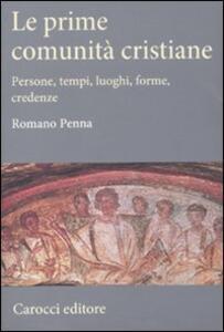 Le prime comunità cristiane. Persone, tempi, luoghi, forme, credenze