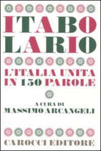 Itabolario. L'Italia unita in 150 parole