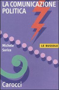 Foto Cover di La comunicazione politica, Libro di Michele Sorice, edito da Carocci