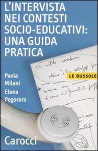 Foto Cover di L' intervista nei contesti socio-educativi: una guida pratica, Libro di Paola Milani,Elena Pegoraro, edito da Carocci