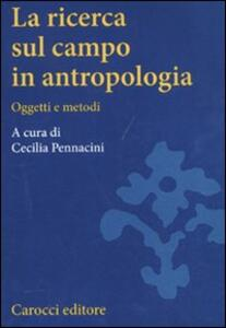 Libro La ricerca sul campo in antropologia. Oggetti e metodi