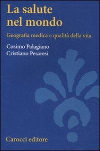 Libro La salute nel mondo. Geografia medica e qualità della vita Cristiano Pesaresi , Cosimo Palagiano