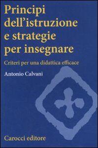 Libro Principi dell'istruzione e strategie per insegnare. Criteri per una didattica efficace Antonio Calvani