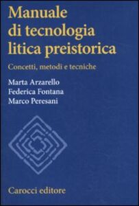 Foto Cover di Manuale di tecnologia litica preistorica. Concetti, metodi e tecniche, Libro di AA.VV edito da Carocci