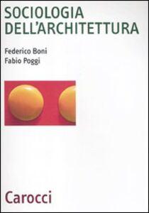 Libro Sociologia dell'architettura Federico Boni , Fabio Poggi