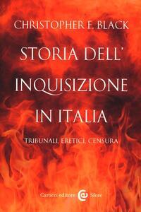 Storia dell'Inquisizione in Italia. Tribunali, eretici, censura - Christopher F. Black - copertina