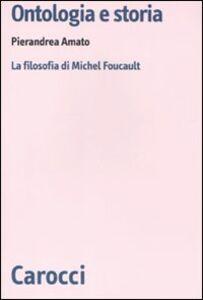 Foto Cover di Ontologia e storia. La filosofia di Michel Foucault, Libro di Pierandrea Amato, edito da Carocci