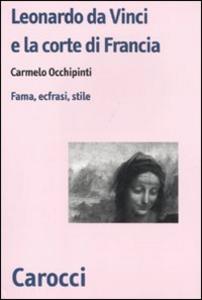 Libro Leonardo da Vinci e la corte di Francesco I di Francia. Fama, ecfrasi, stile Carmelo Occhipinti